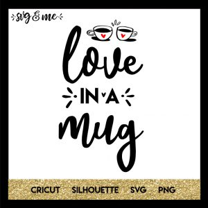 FREE SVG CUT FILE for Cricut, Silhouette and more - Love in a Mug