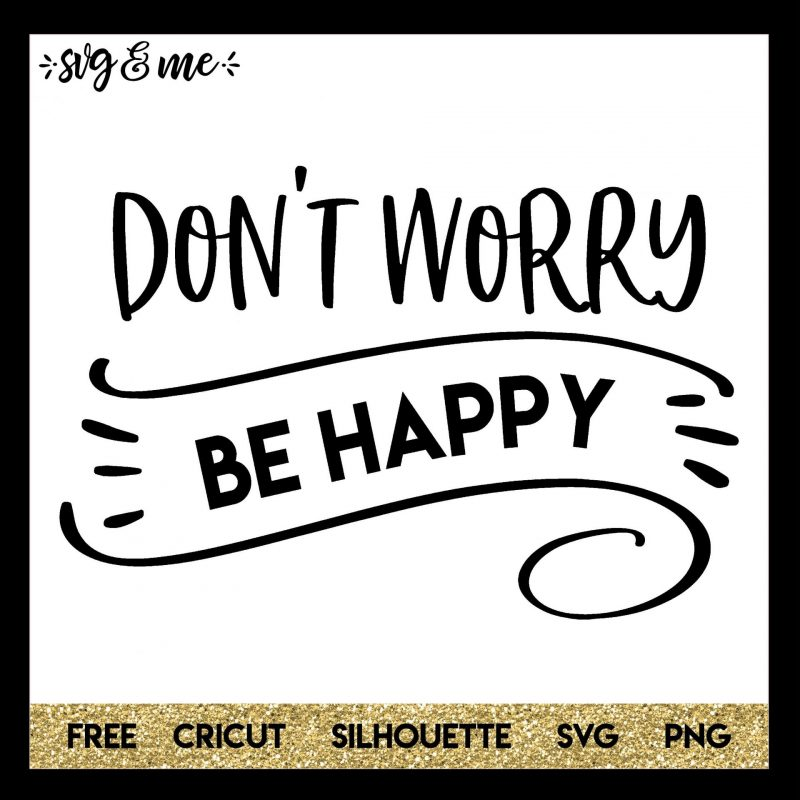 Dont Worry Be Happy Svg Me