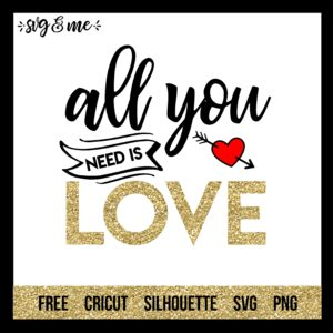 FREE SVG CUT FILE for Cricut, Silhouette and more - All You Need is Love