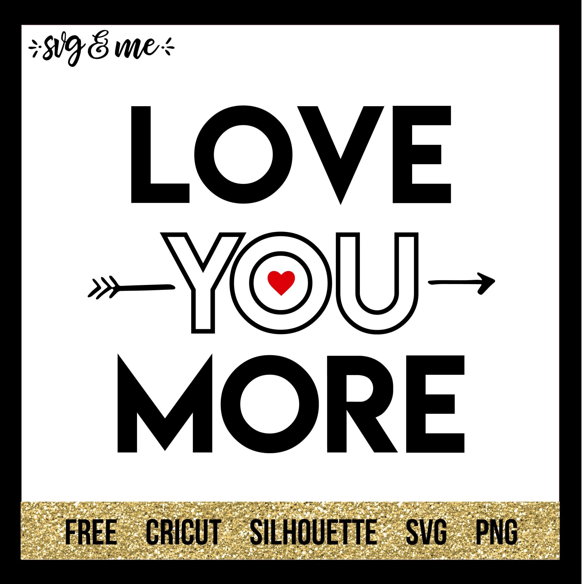 FREE SVG CUT FILE for Cricut, Silhouette and more - Love You More