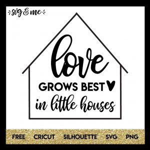FREE SVG CUT FILE for Cricut, Silhouette and more - Love Grows Best in Little Houses