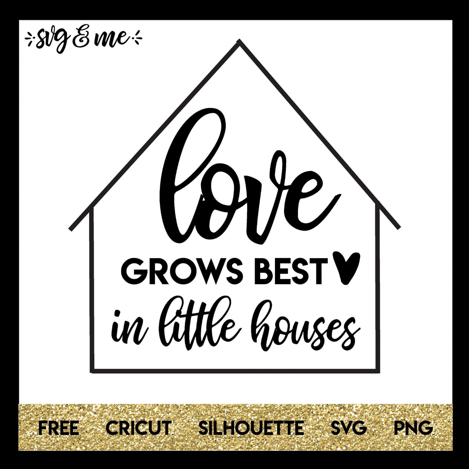 Love Grows Best In Little Houses Svg Me