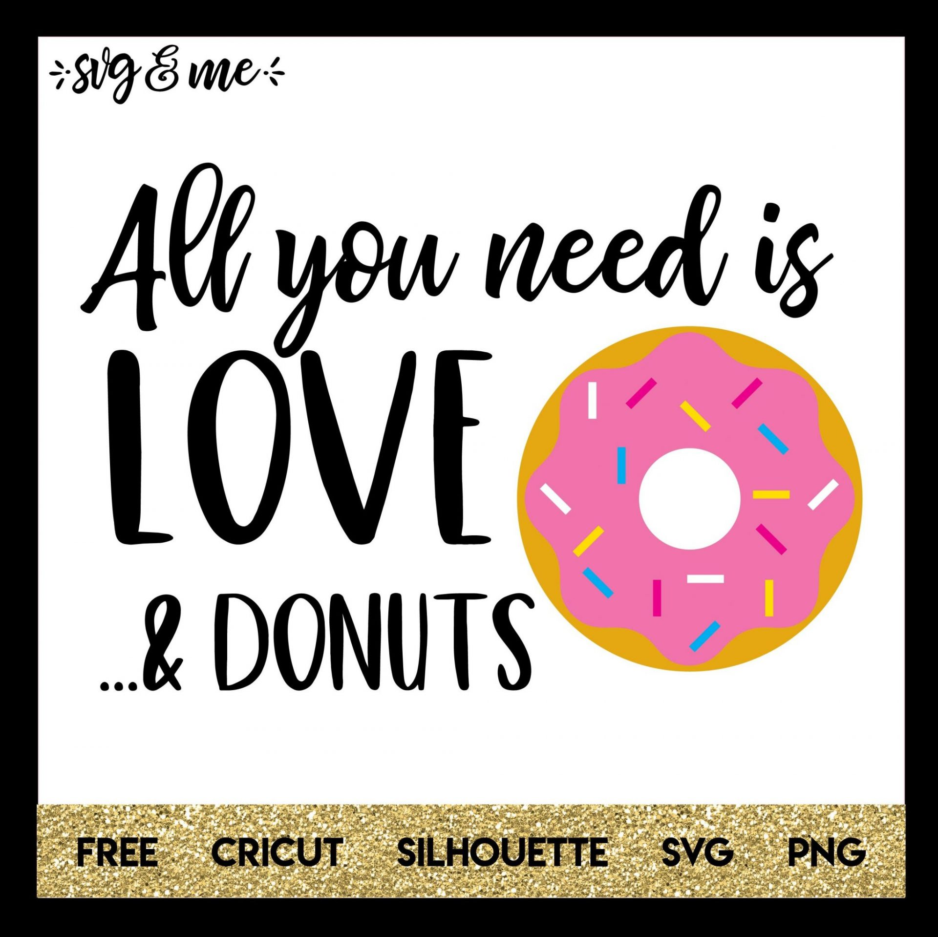FREE SVG CUT FILE for Cricut, Silhouette and more - All You Need is Love and Donuts