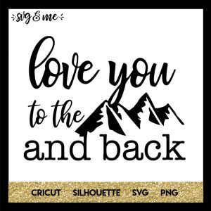 FREE SVG CUT FILE for Cricut, Silhouette and more - Love you to the Mountains and Back Camping SVG