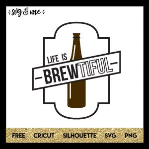 FREE SVG CUT FILE for Cricut, Silhouette - Life is Brewtiful Craft Beer SVG