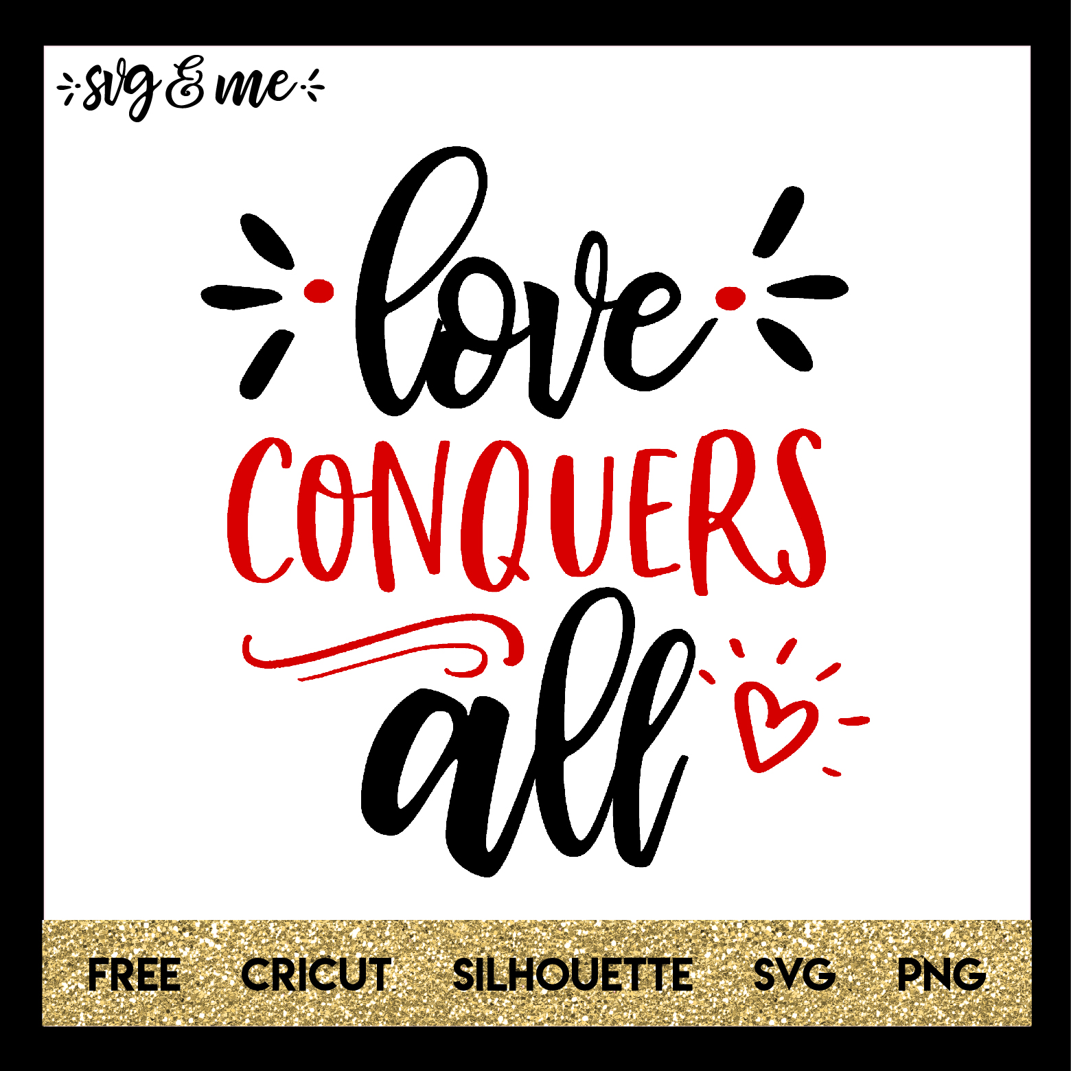 FREE SVG CUT FILE for Cricut, Silhouette - Love Conquers All Valentine's Day SVG