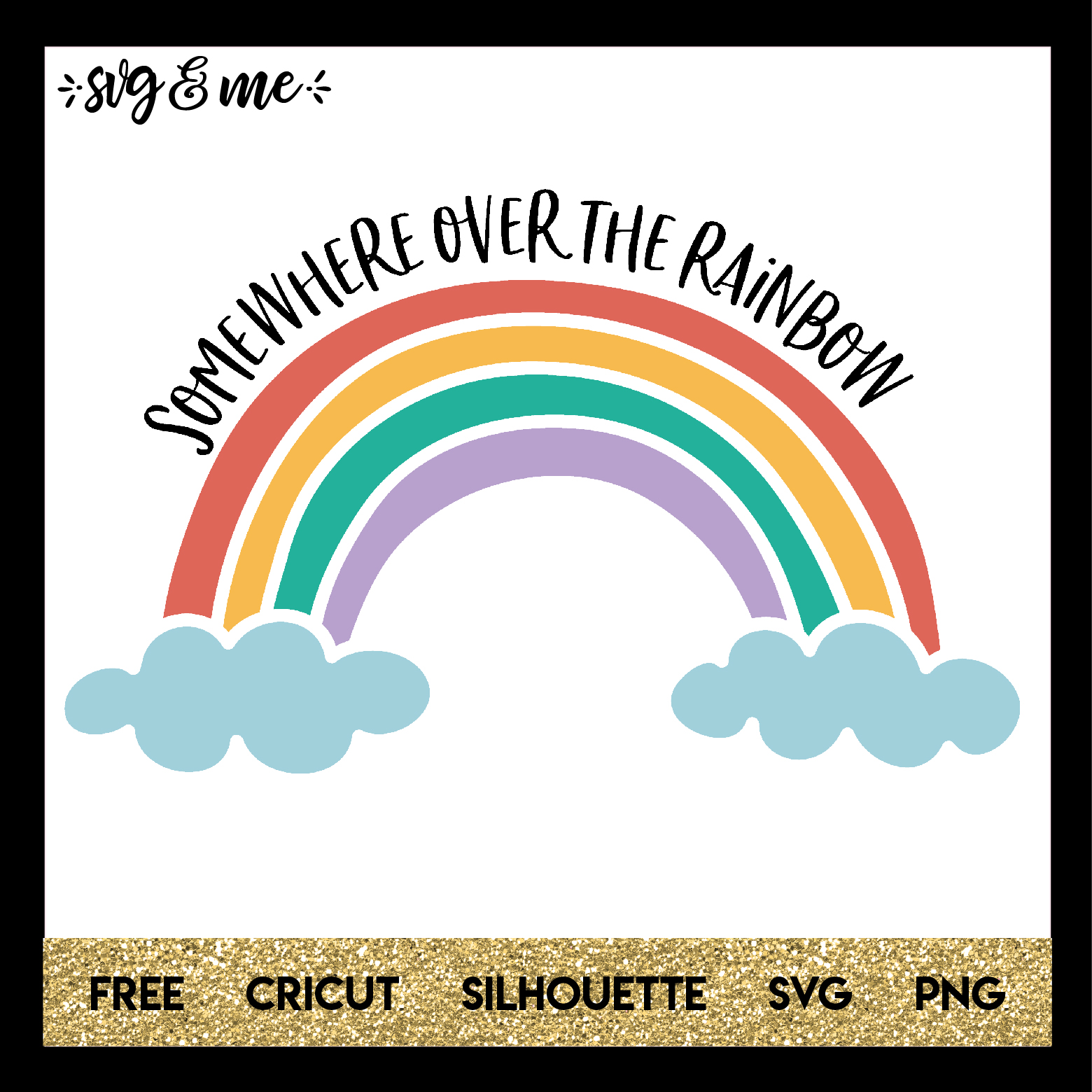 Somewhere Over The Rainbow Svg Me