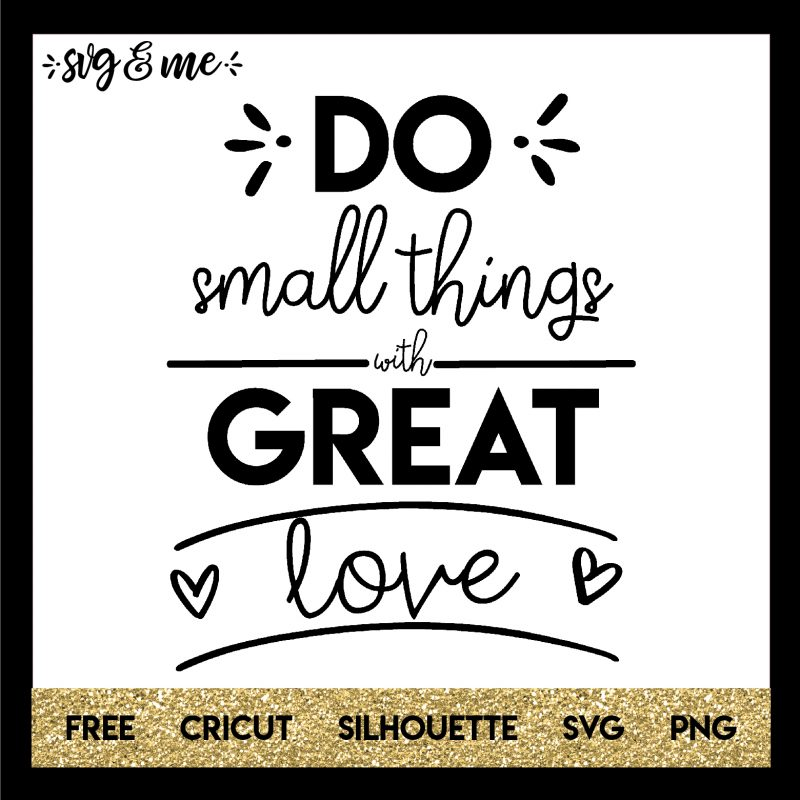FREE SVG CUT FILE for Cricut and Silhouette DIY Projects - Do Small Things with Great Love Inspirational Quote SVG