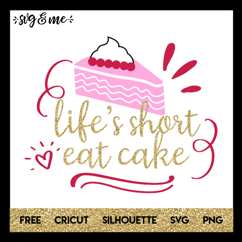 FREE SVG CUT FILE for Cricut and Silhouette DIY Projects - Life's Short Eat Cake SVG