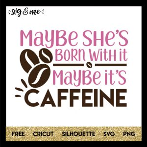 FREE SVG CUT FILE for Cricut and Silhouette DIY Projects - Maybe it's Caffeine Coffee SVG