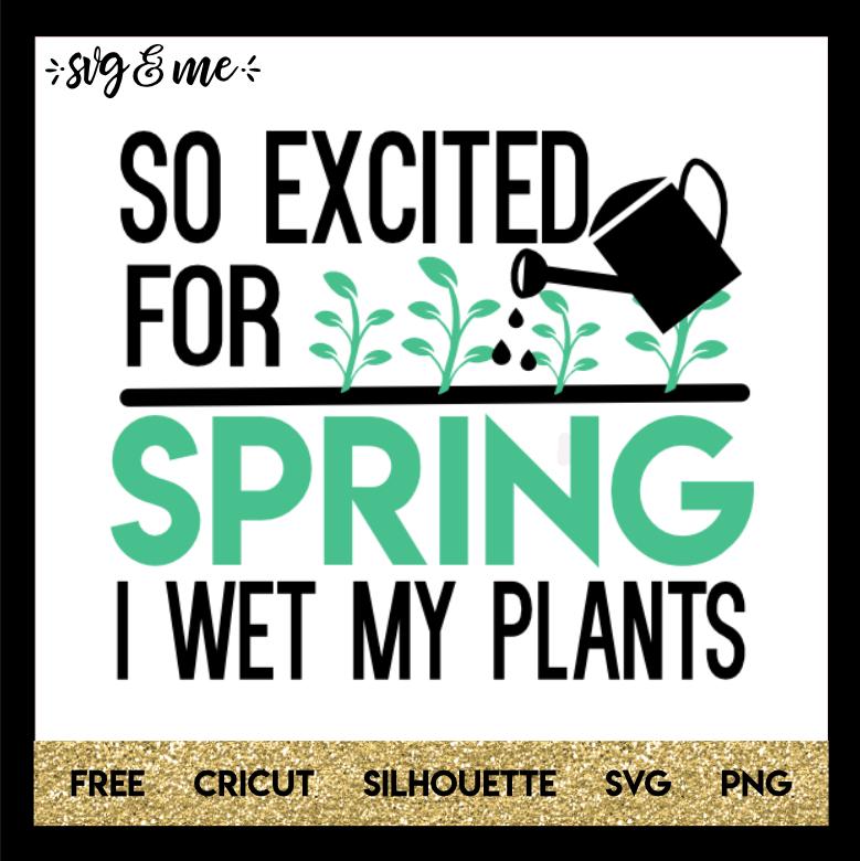 Free SVG So Excited Spring Wet Plants - SVG & Me