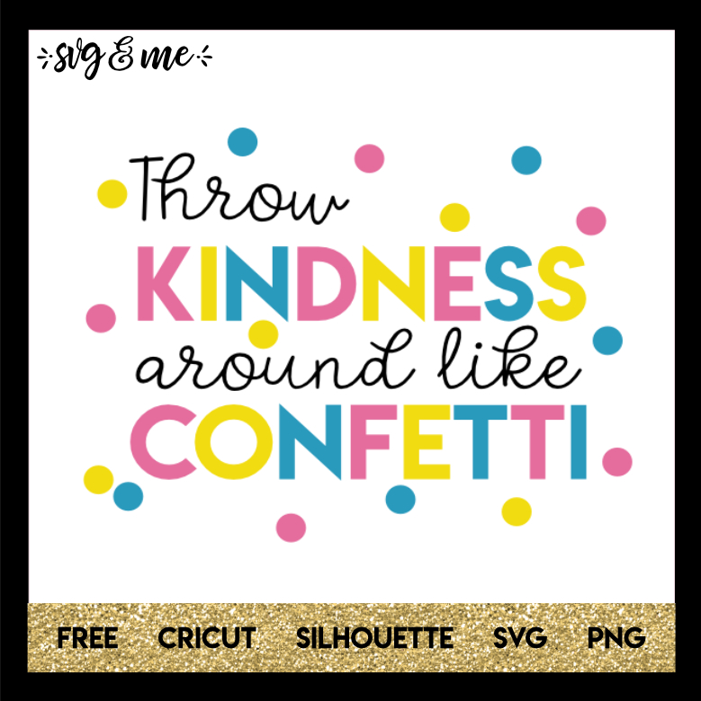 FREE SVG CUT FILE for Cricut and Silhouette DIY Projects - Throw Kindness Around Like Confetti Inspirational SVG