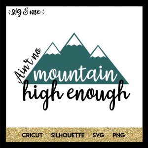 FREE SVG CUT FILE for Cricut and Silhouette DIY Projects - Ain't No Mountain High Enough SVG