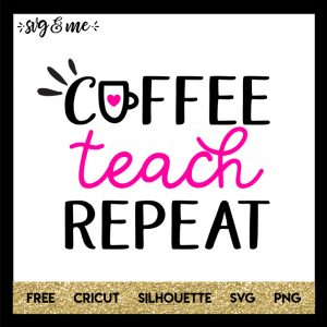 FREE SVG CUT FILE for Cricut and Silhouette DIY Projects - Coffee Teach Repeat SVG