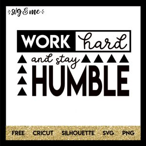 FREE SVG CUT FILE for Cricut and Silhouette DIY Projects - Work Hard Stay Humble Inspirational Quote SVG