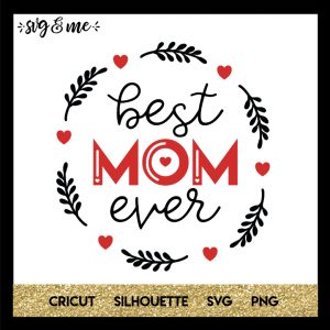 FREE SVG CUT FILE for Cricut and Silhouette DIY Projects - Best Mom Ever Mother's Day SVG