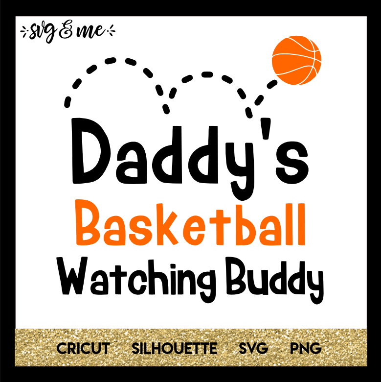 FREE SVG CUT FILE for Cricut and Silhouette DIY Projects - Daddy's Basketball Watching Buddy SVG