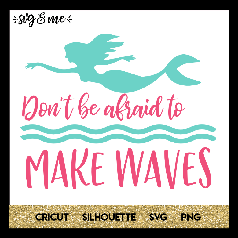 FREE SVG CUT FILE for Cricut and Silhouette DIY Projects - Don't Be Afraid Make Waves Mermaid SVG