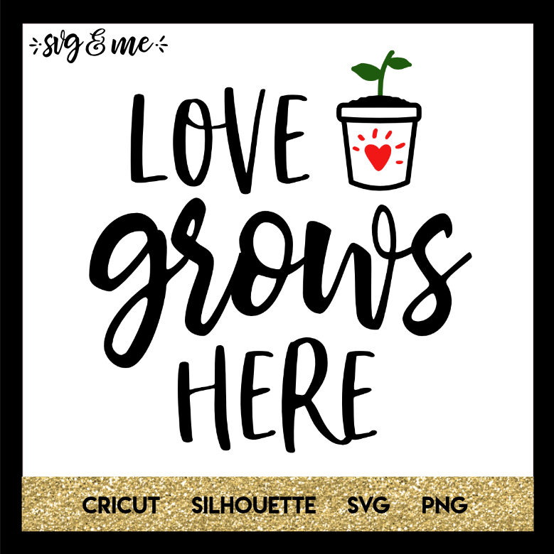 Love Grows Here Svg Me