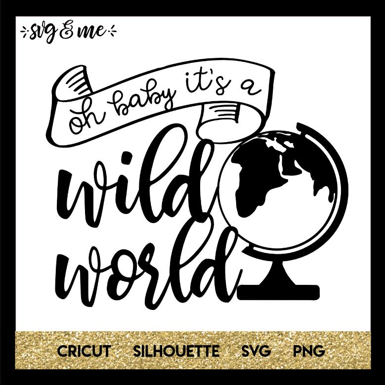 5d723ec1d Oh Baby It's a Wild World - SVG & Me