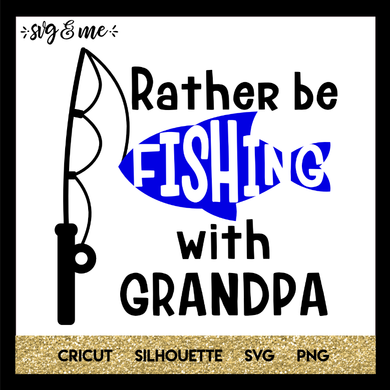 Download Rather Be Fishing With Grandpa Svg Me