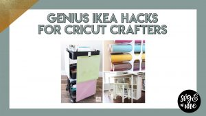 Genius Ikea Hacks for Cricut Crafts You Must See