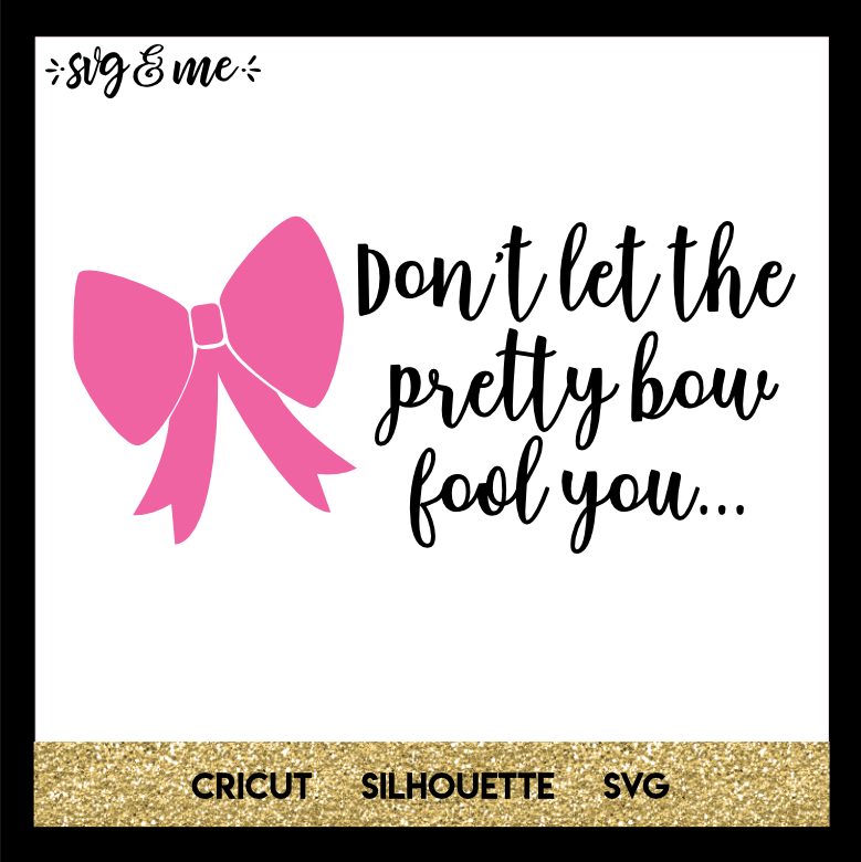 FREE SVG CUT FILE for Cricut, Silhouette and more - Don't Let the Pretty Bow Fool You Funny SVG for Girl