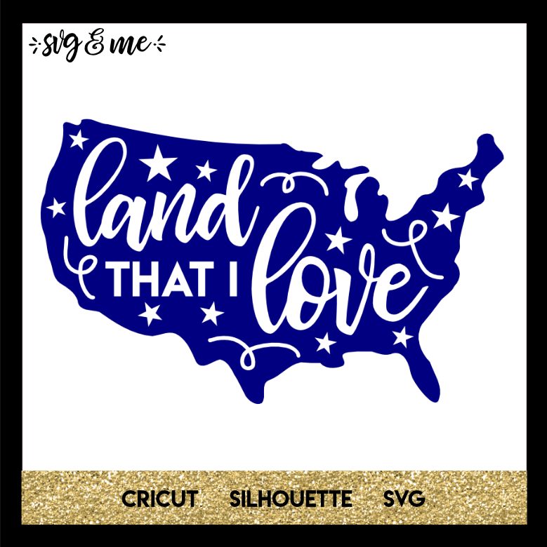 FREE SVG CUT FILE for Cricut, Silhouette and more - Land that I Love 4th of July SVG
