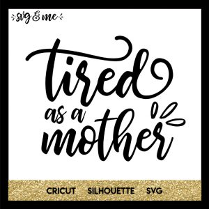 FREE SVG CUT FILE for Cricut, Silhouette and more - Tired as a Mother SVG