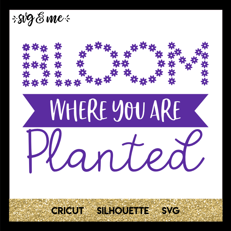 FREE SVG CUT FILE for Cricut, Silhouette and more - Bloom Where You're Planted Flowers SVG