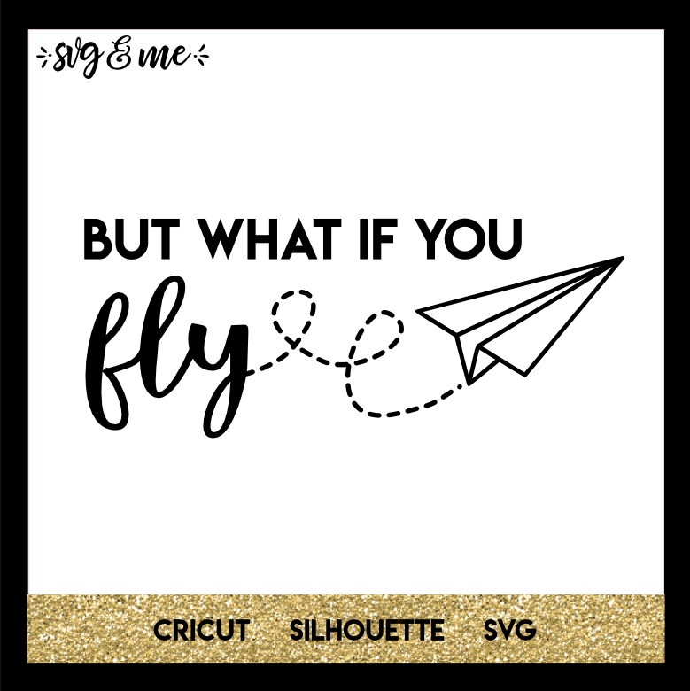 FREE SVG CUT FILE for Cricut, Silhouette and more - What if You Fly Inspirational SVG