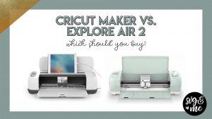 cricut maker vs explore air 2 comparison